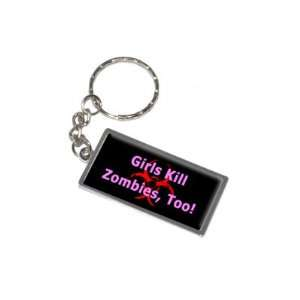 Girls Kill Zombies Too   New Keychain Ring Automotive