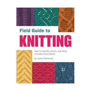 Quirk Books Field Guide To Knitting Arts, Crafts