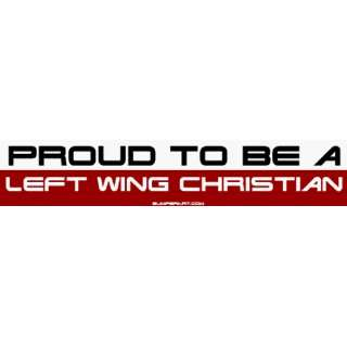 Proud to Be a Left Wing Christian Large Bumper Sticker