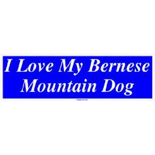 I Love My Bernese Mountain Dog Large Bumper Sticker