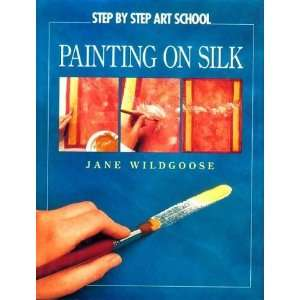 Painting on Silk (Step By Step Art School) [Hardcover