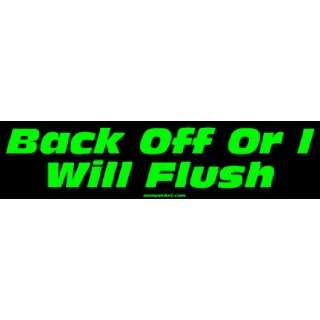 Back Off Or I Will Flush Large Bumper Sticker Automotive